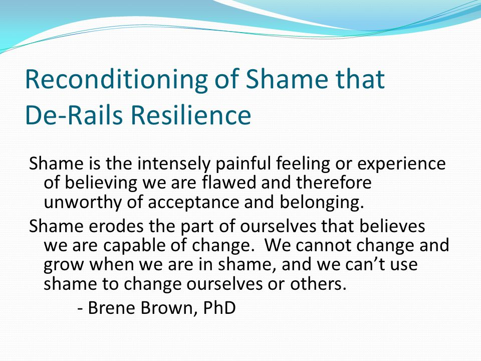Reconditioning of Shame that De-Rails Resilience