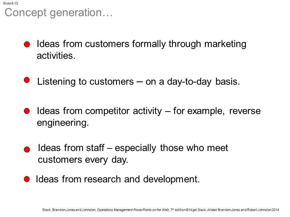 Concept generation… Ideas from customers formally through marketing activities. Listening to customers – on a day-to-day basis.