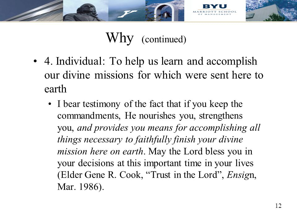 Why (continued) 4. Individual: To help us learn and accomplish our divine missions for which were sent here to earth.