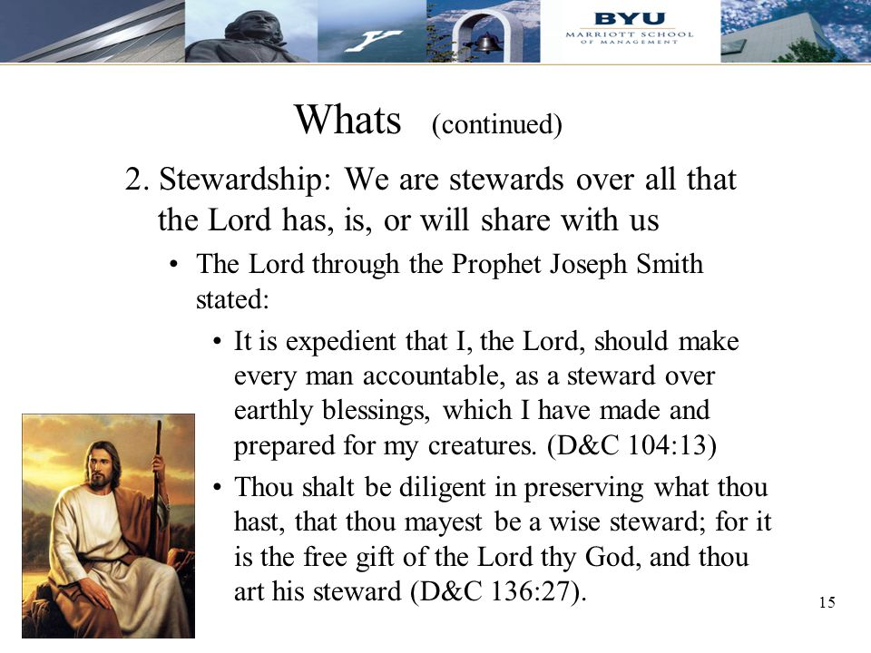 Whats (continued) 2. Stewardship: We are stewards over all that the Lord has, is, or will share with us.