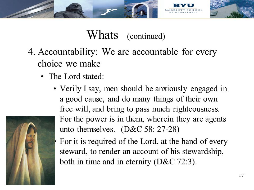 Whats (continued) 4. Accountability: We are accountable for every choice we make. The Lord stated: