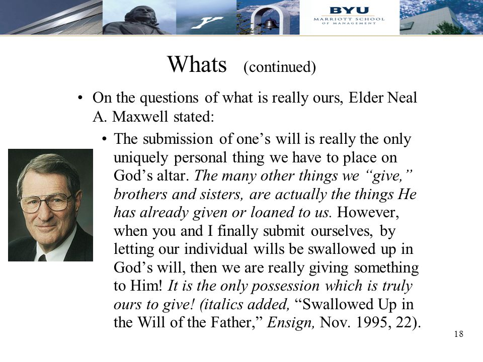 Whats (continued) On the questions of what is really ours, Elder Neal A. Maxwell stated: