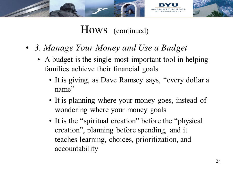 Hows (continued) 3. Manage Your Money and Use a Budget