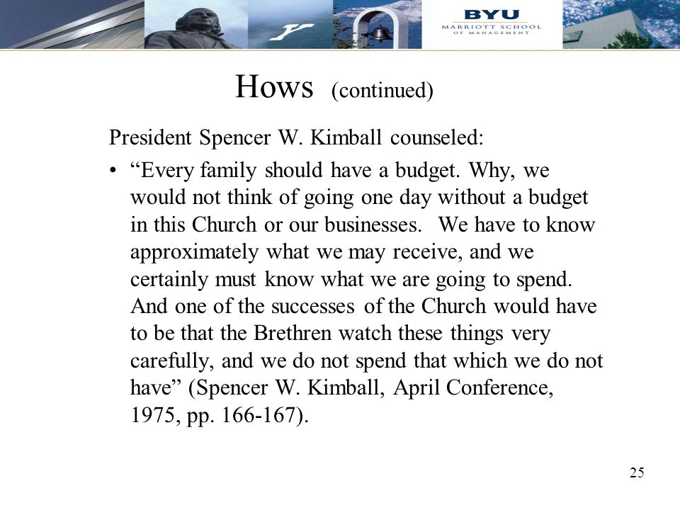 Hows (continued) President Spencer W. Kimball counseled: