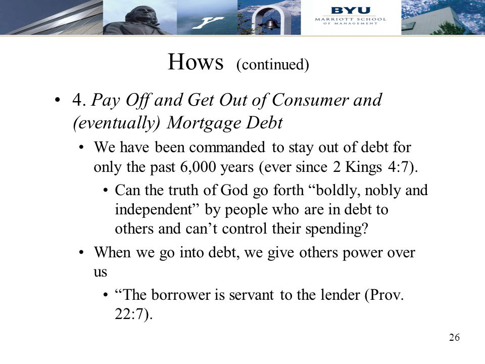 Hows (continued) 4. Pay Off and Get Out of Consumer and (eventually) Mortgage Debt.