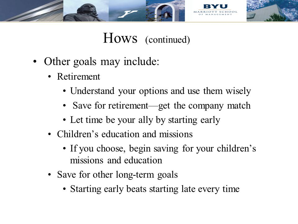 Hows (continued) Other goals may include: Retirement