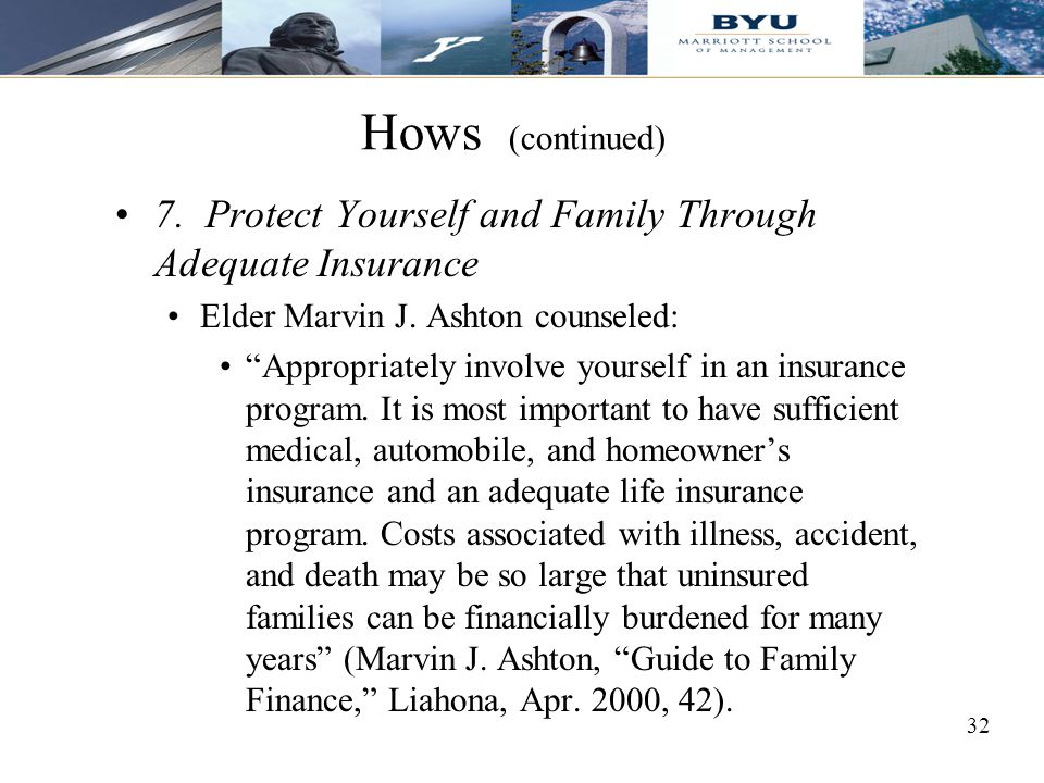 Hows (continued) 7. Protect Yourself and Family Through Adequate Insurance. Elder Marvin J. Ashton counseled: