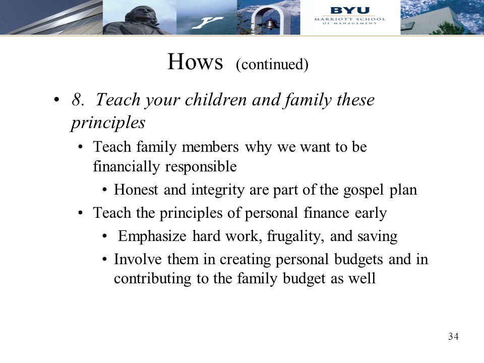 Hows (continued) 8. Teach your children and family these principles