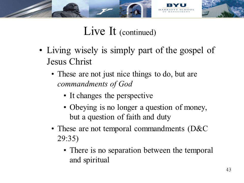 Live It (continued) Living wisely is simply part of the gospel of Jesus Christ. These are not just nice things to do, but are commandments of God.