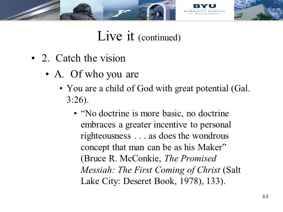 Live it (continued) 2. Catch the vision A. Of who you are