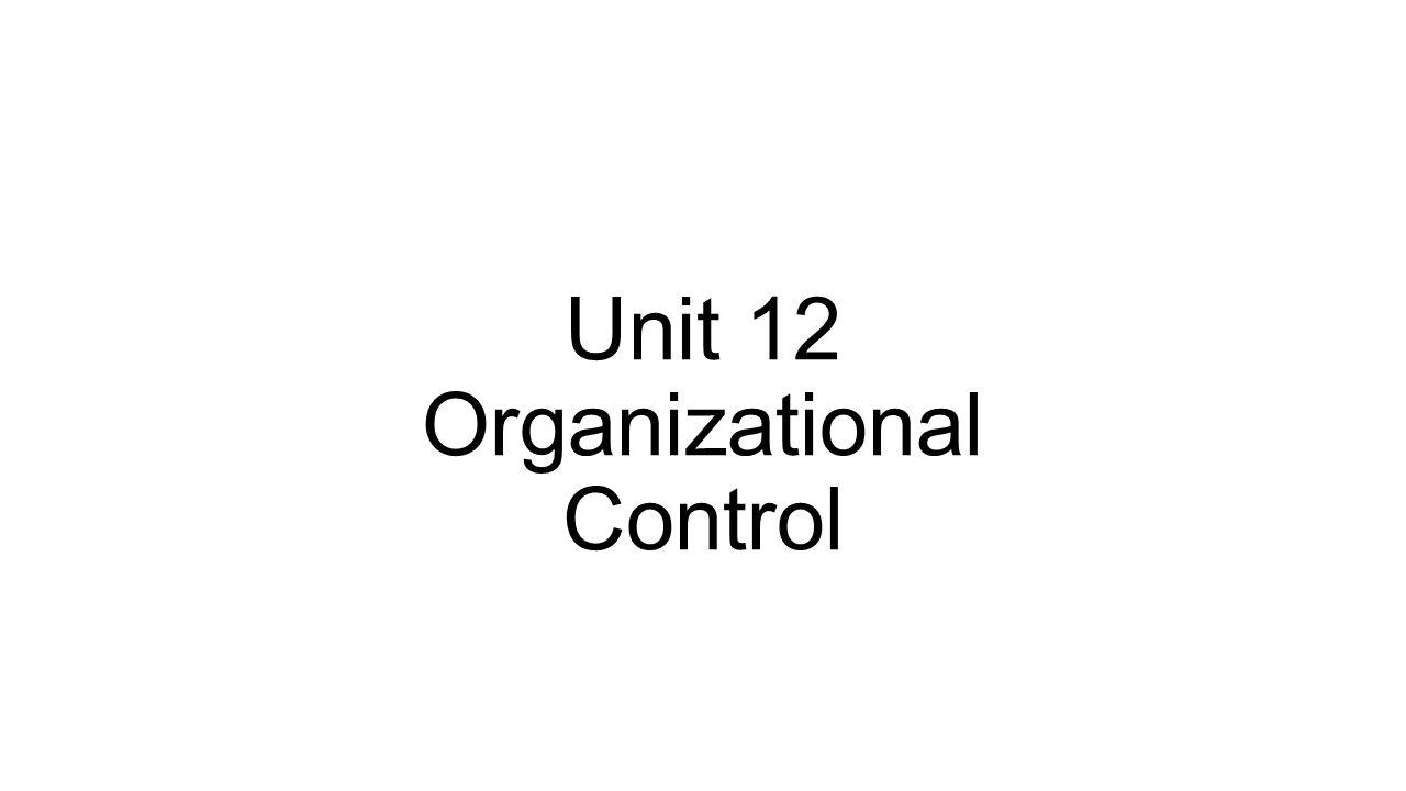 Unit 12 Organizational Control