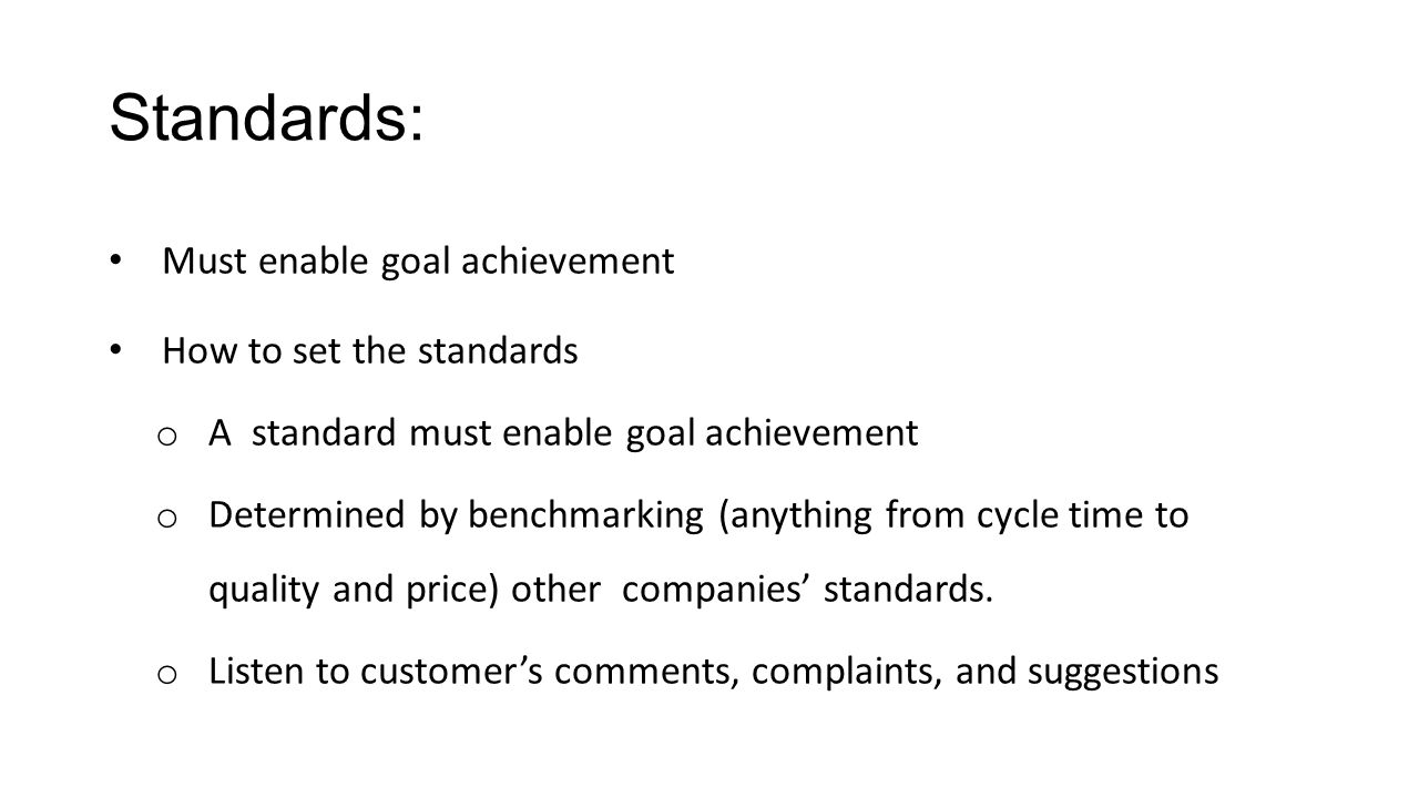 Standards: Must enable goal achievement How to set the standards
