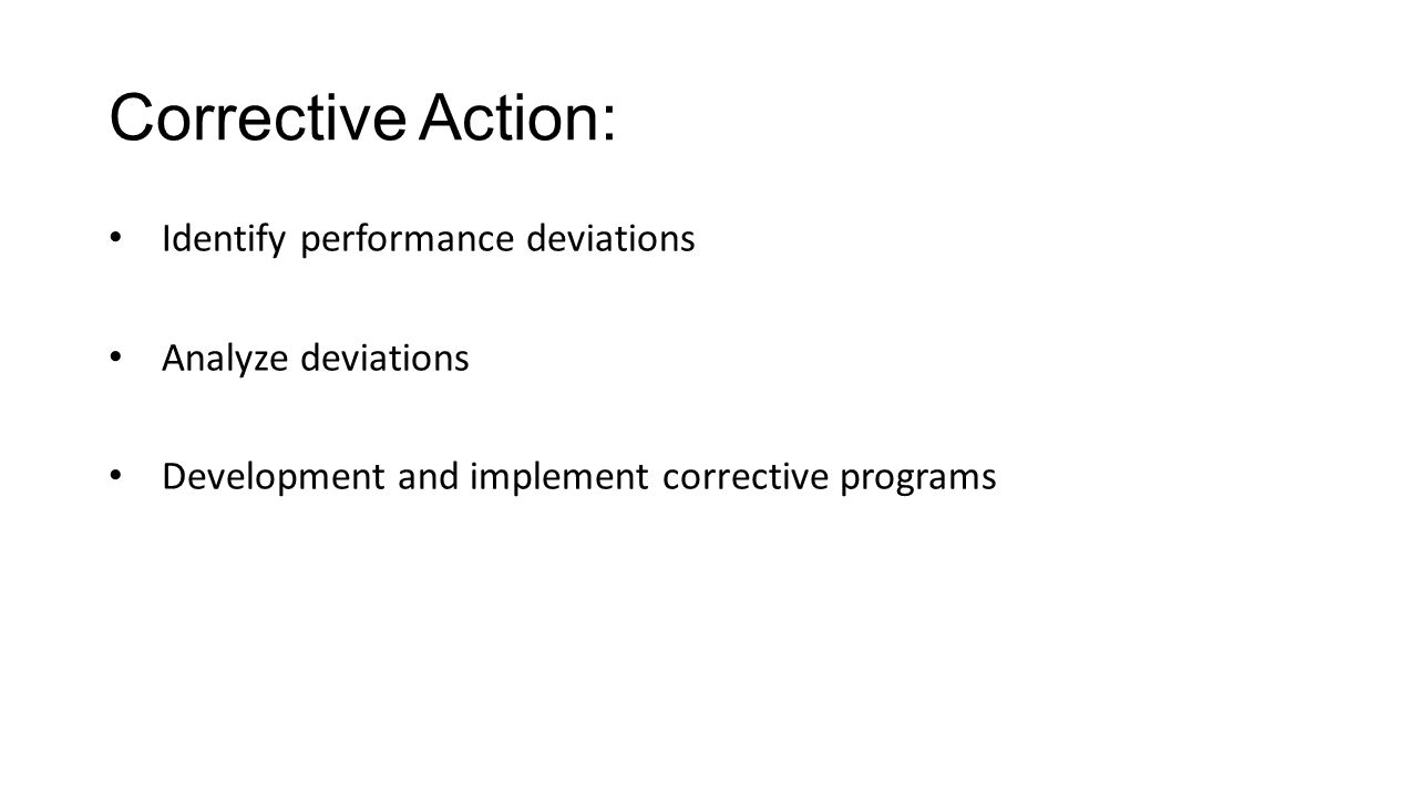 Corrective Action: Identify performance deviations Analyze deviations