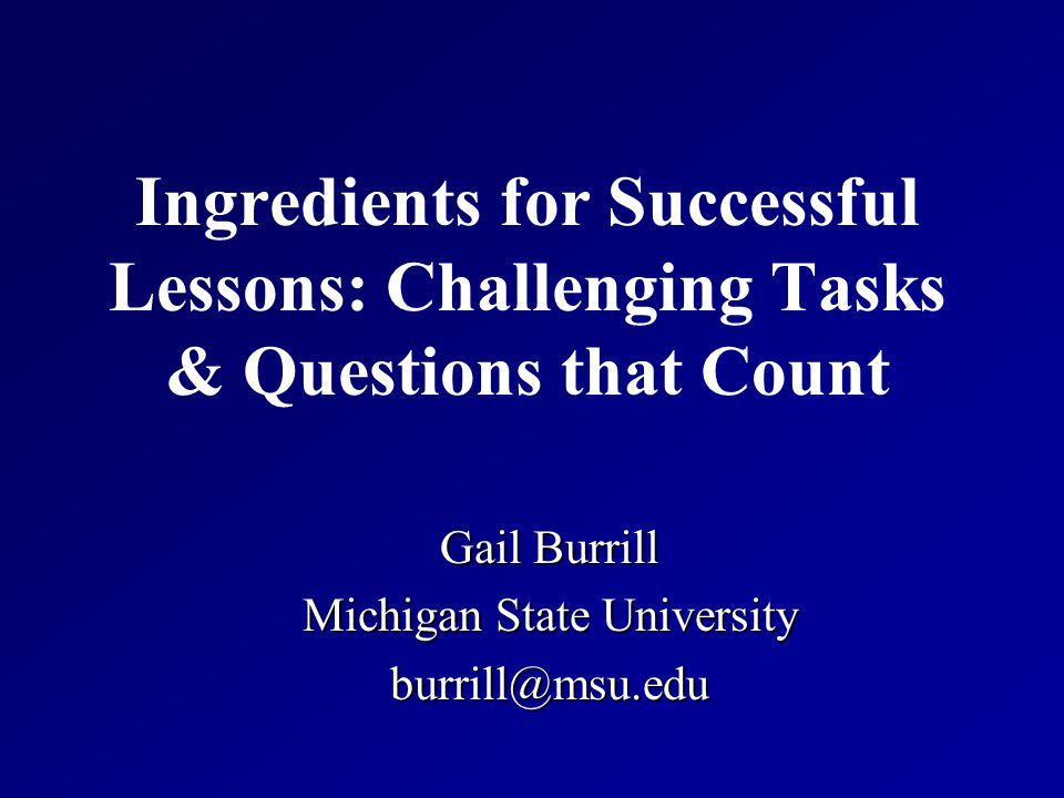 Gail Burrill Michigan State University burrill@msu.edu