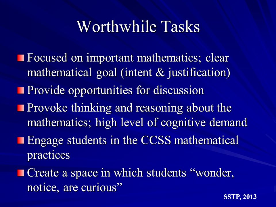 Worthwhile Tasks Focused on important mathematics; clear mathematical goal (intent & justification)