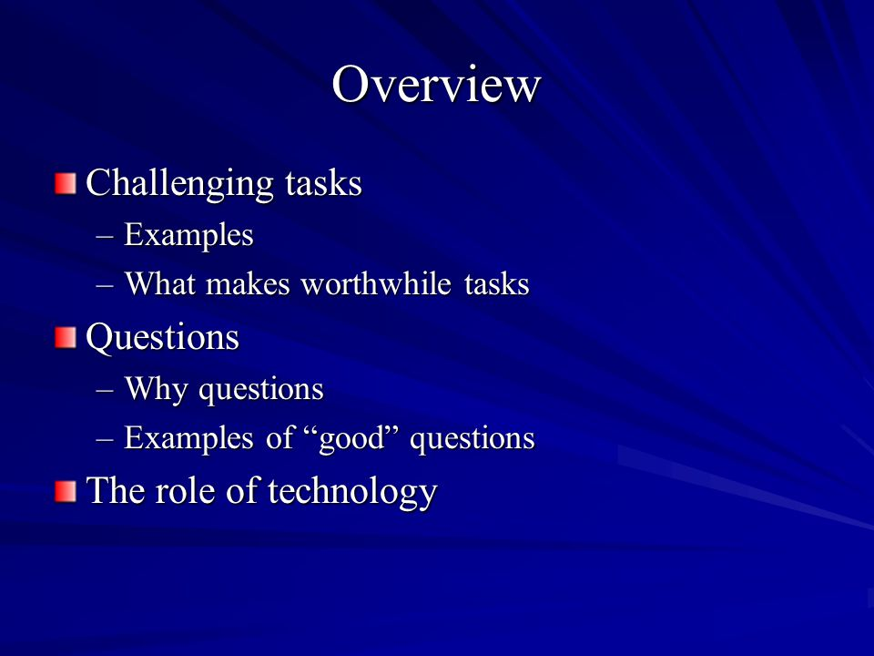 Overview Challenging tasks Questions The role of technology Examples