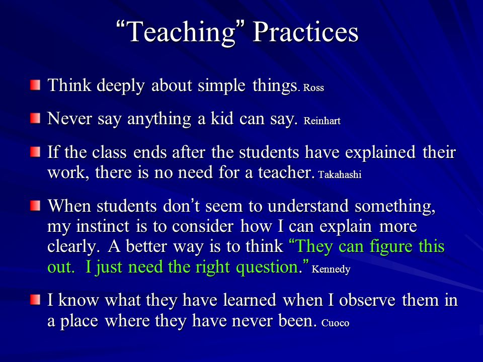 Teaching Practices Think deeply about simple things. Ross