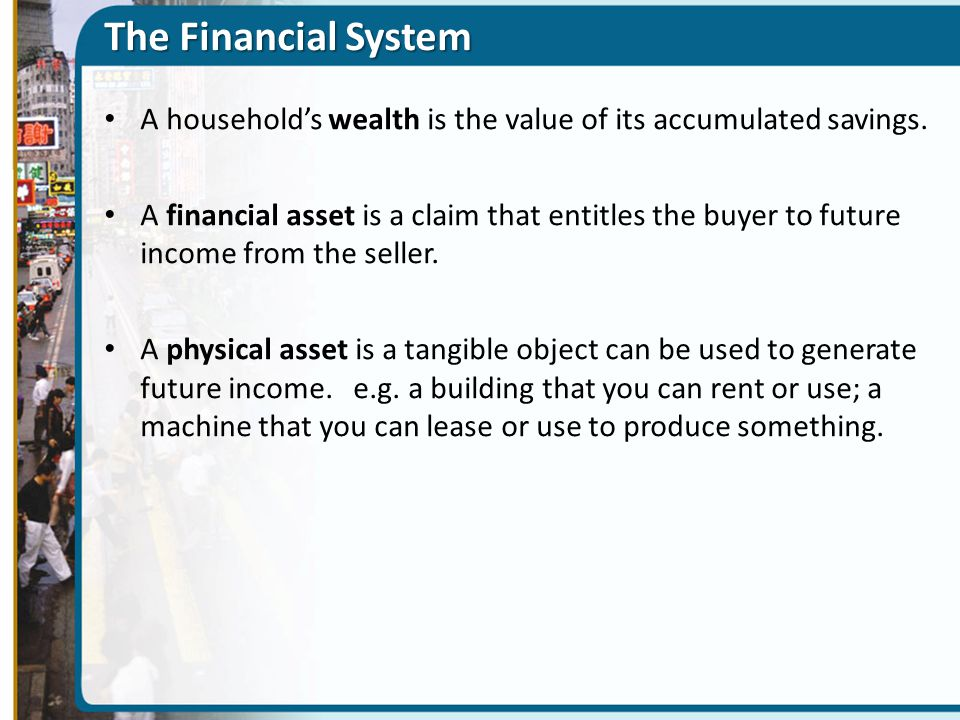 The Financial System A household's wealth is the value of its accumulated savings.
