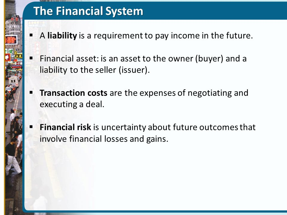 The Financial System A liability is a requirement to pay income in the future.