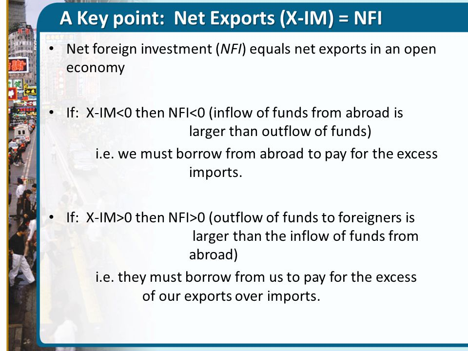 A Key point: Net Exports (X-IM) = NFI