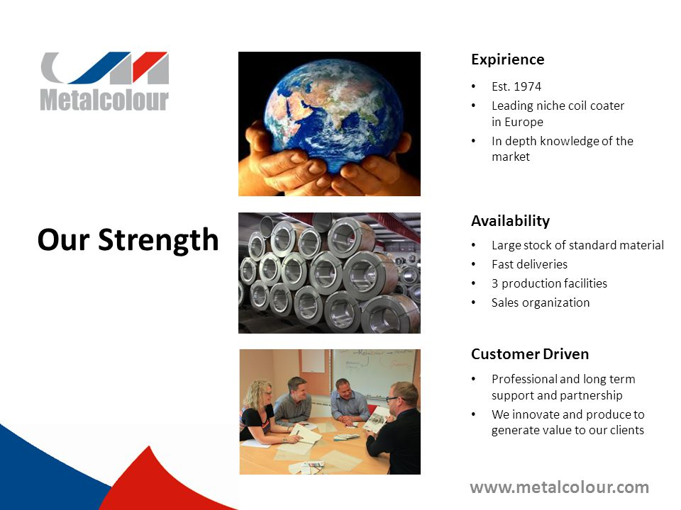 Our Strength www.metalcolour.com Expirience Availability
