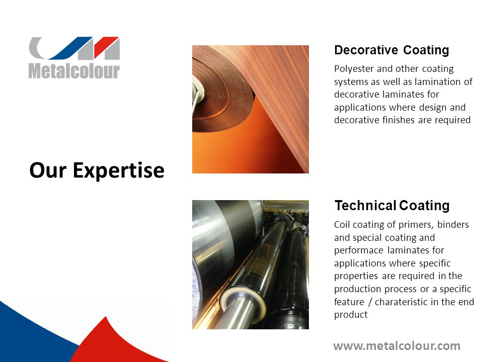 Our Expertise Technical Coating www.metalcolour.com Decorative Coating