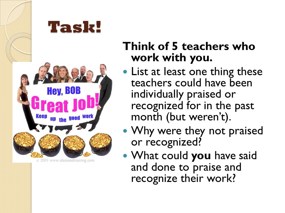 Task! Think of 5 teachers who work with you.