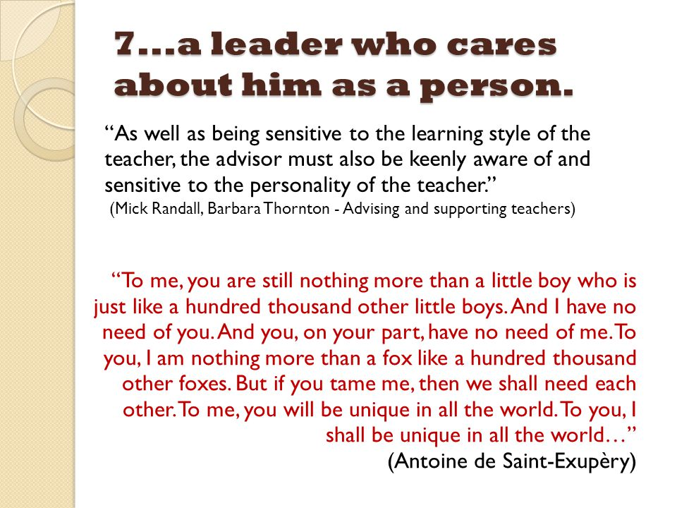 7...a leader who cares about him as a person.