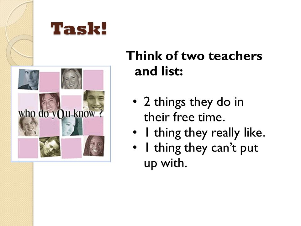 Task! Think of two teachers and list: