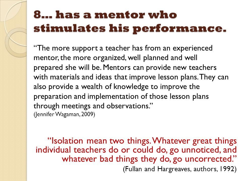 8… has a mentor who stimulates his performance.
