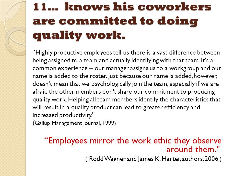 11… knows his coworkers are committed to doing quality work.