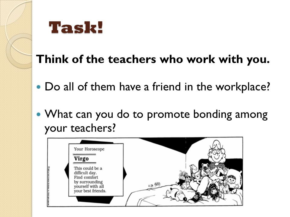 Task! Think of the teachers who work with you.