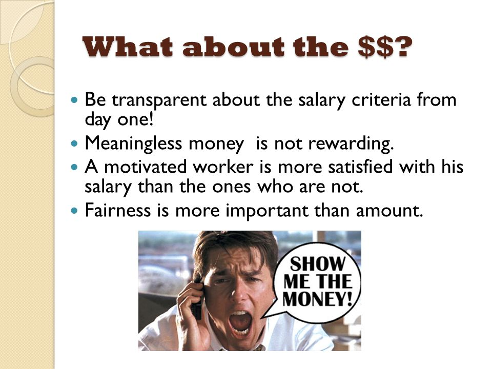 What about the $$ Be transparent about the salary criteria from day one! Meaningless money is not rewarding.