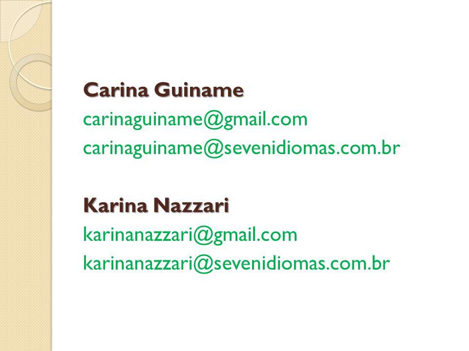 Carina Guiname carinaguiname@gmail.com carinaguiname@sevenidiomas.com.br Karina Nazzari karinanazzari@gmail.com karinanazzari@sevenidiomas.com.br