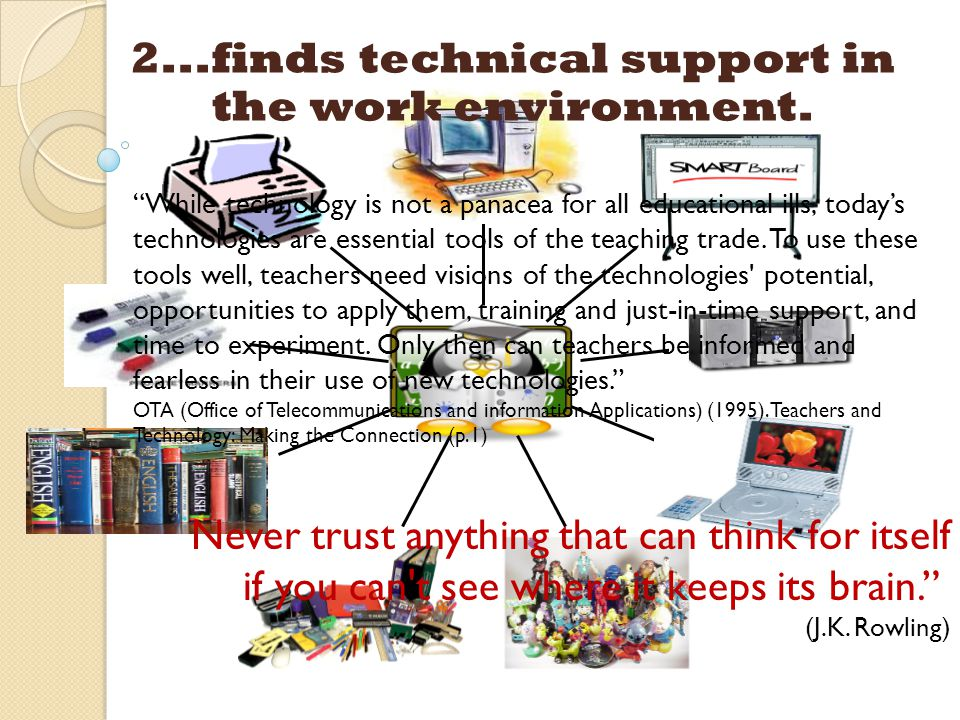 2...finds technical support in the work environment.