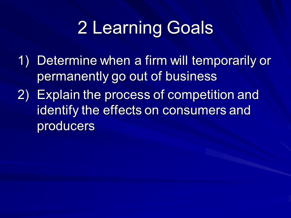 2 Learning Goals Determine when a firm will temporarily or permanently go out of business.