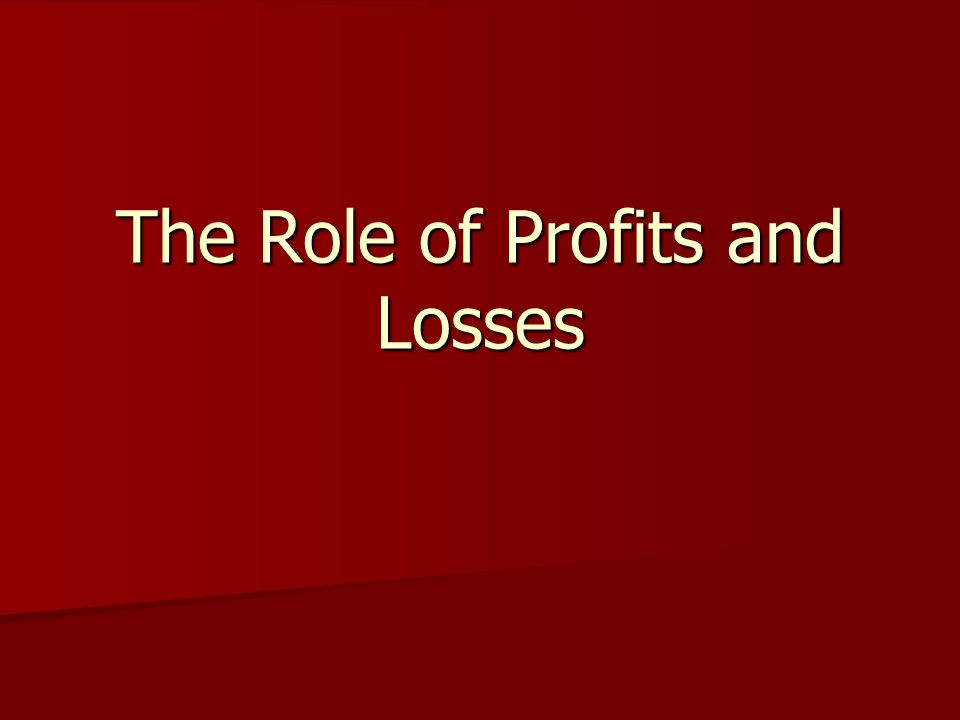 The Role of Profits and Losses
