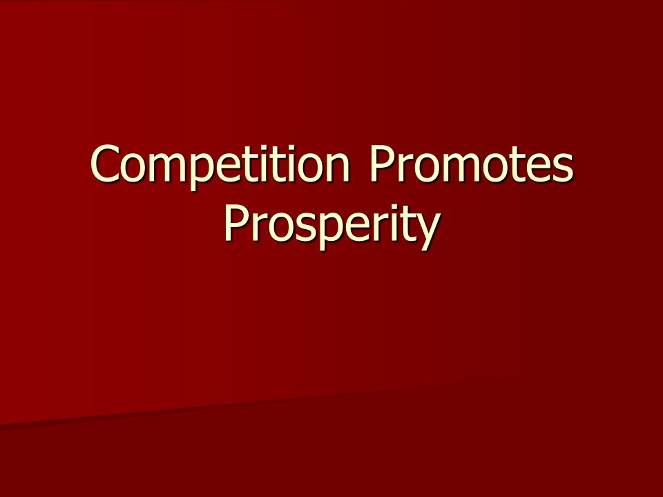 Competition Promotes Prosperity