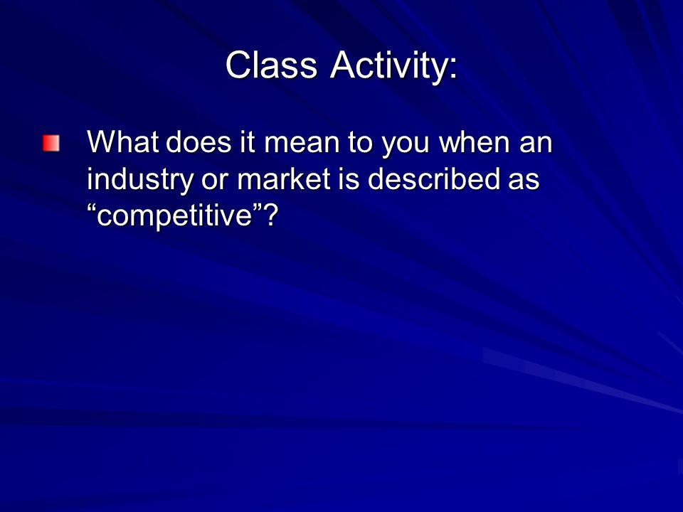 Class Activity: What does it mean to you when an industry or market is described as competitive