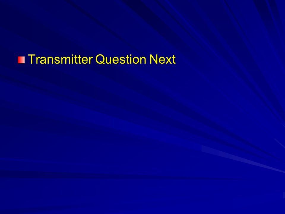 Transmitter Question Next
