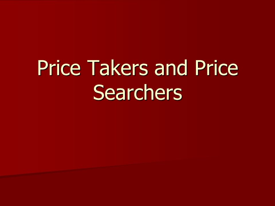 Price Takers and Price Searchers
