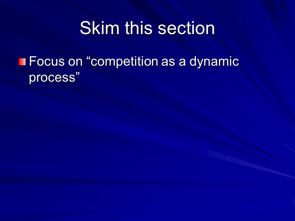 Skim this section Focus on competition as a dynamic process