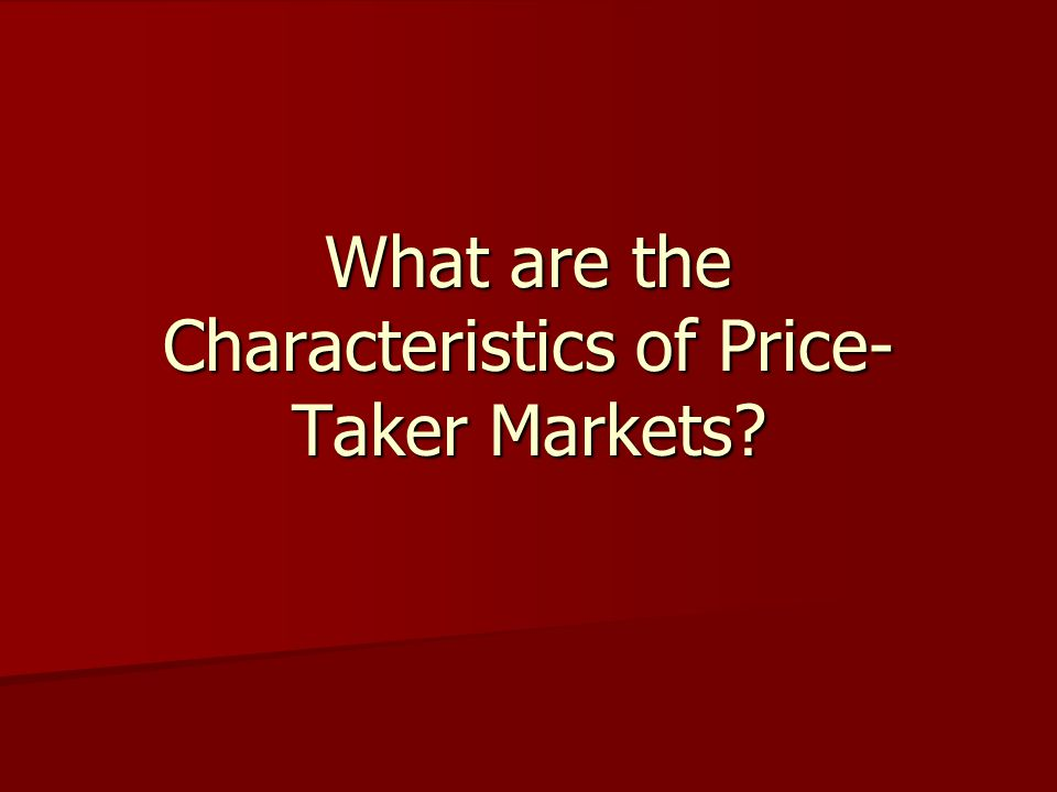 What are the Characteristics of Price-Taker Markets