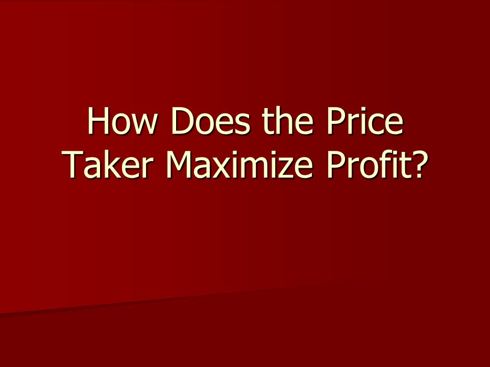 How Does the Price Taker Maximize Profit