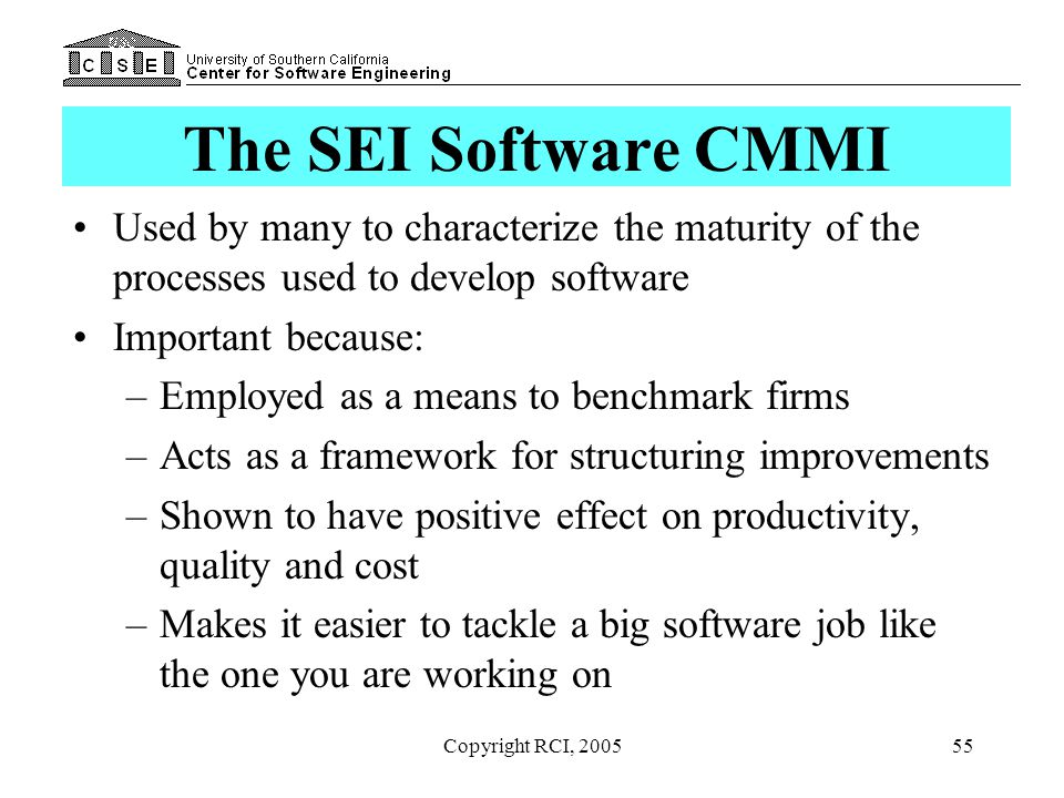 The SEI Software CMMI Used by many to characterize the maturity of the processes used to develop software.