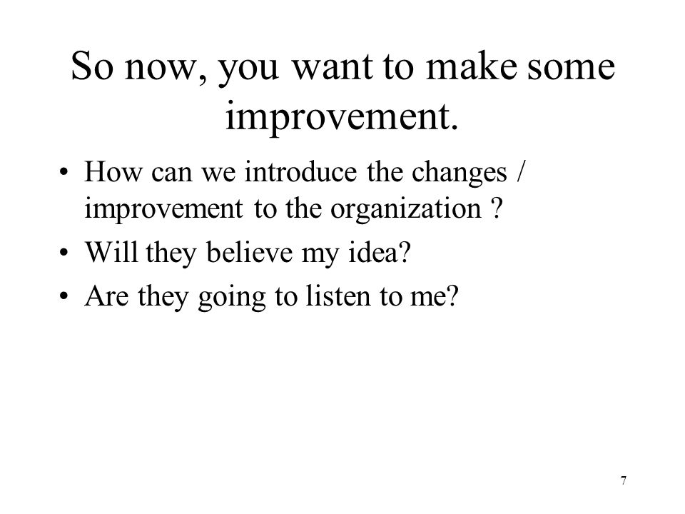 So now, you want to make some improvement.