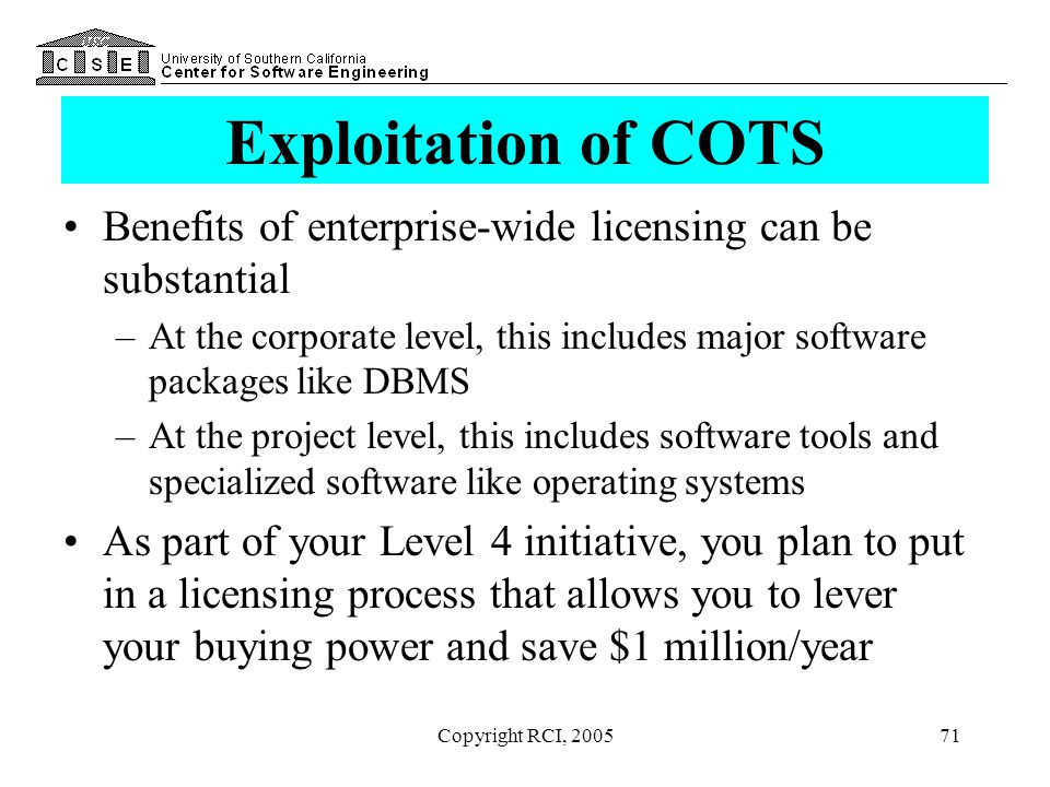 Exploitation of COTS Benefits of enterprise-wide licensing can be substantial.