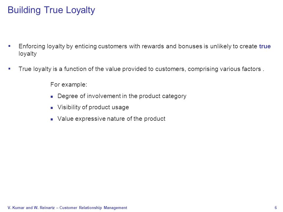 Building True Loyalty Enforcing loyalty by enticing customers with rewards and bonuses is unlikely to create true loyalty.
