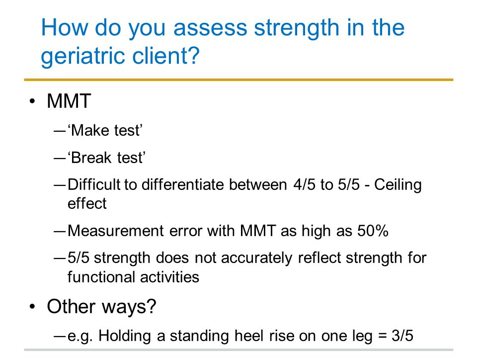 How do you assess strength in the geriatric client