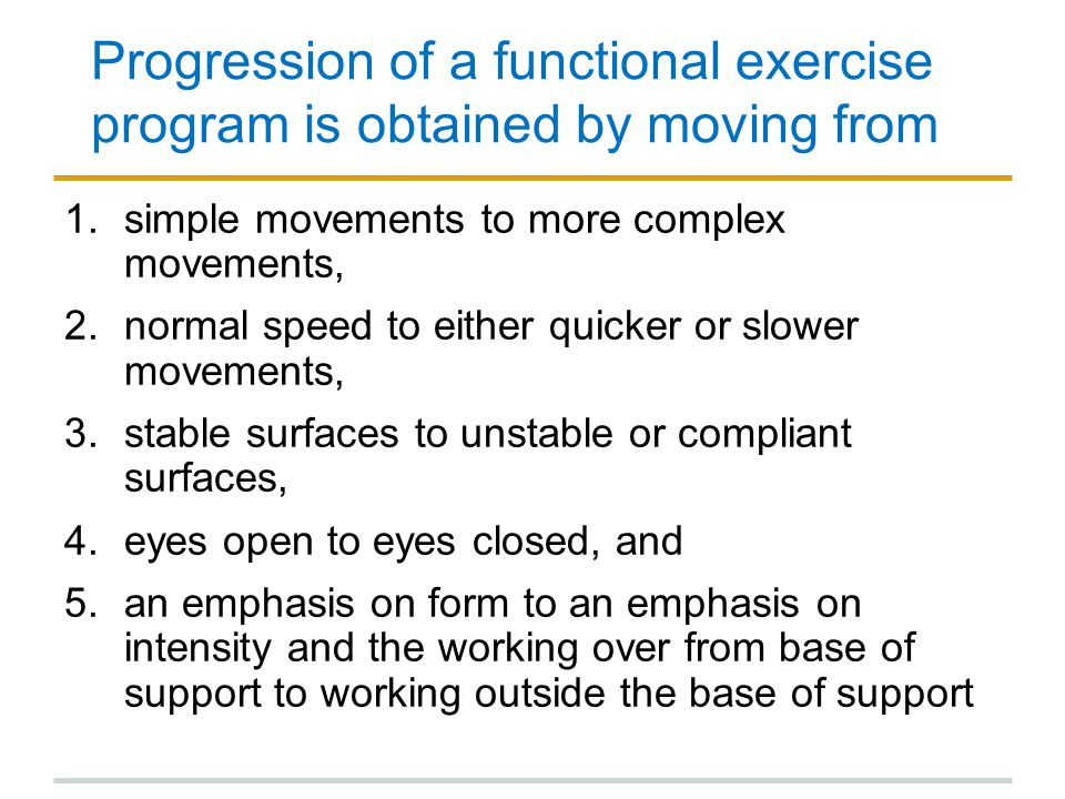 Progression of a functional exercise program is obtained by moving from